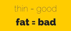 thin = goodfat=bad